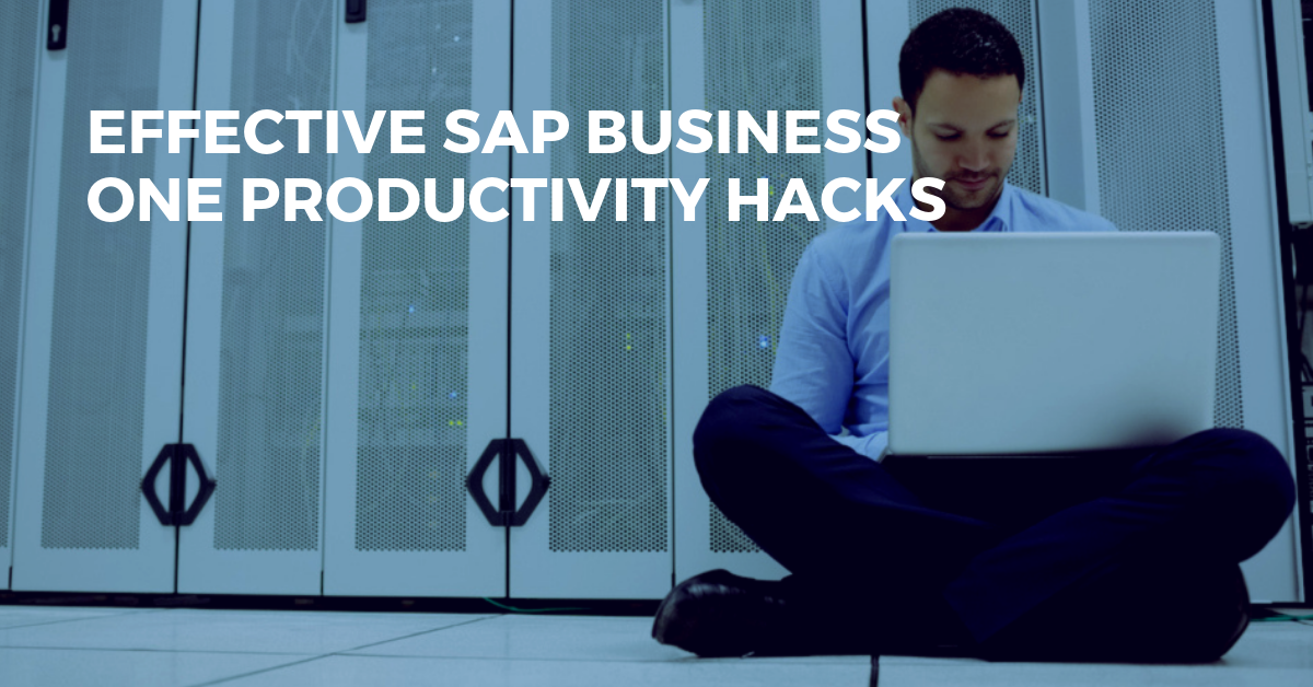 SAP Business One User & Productivity Hacks