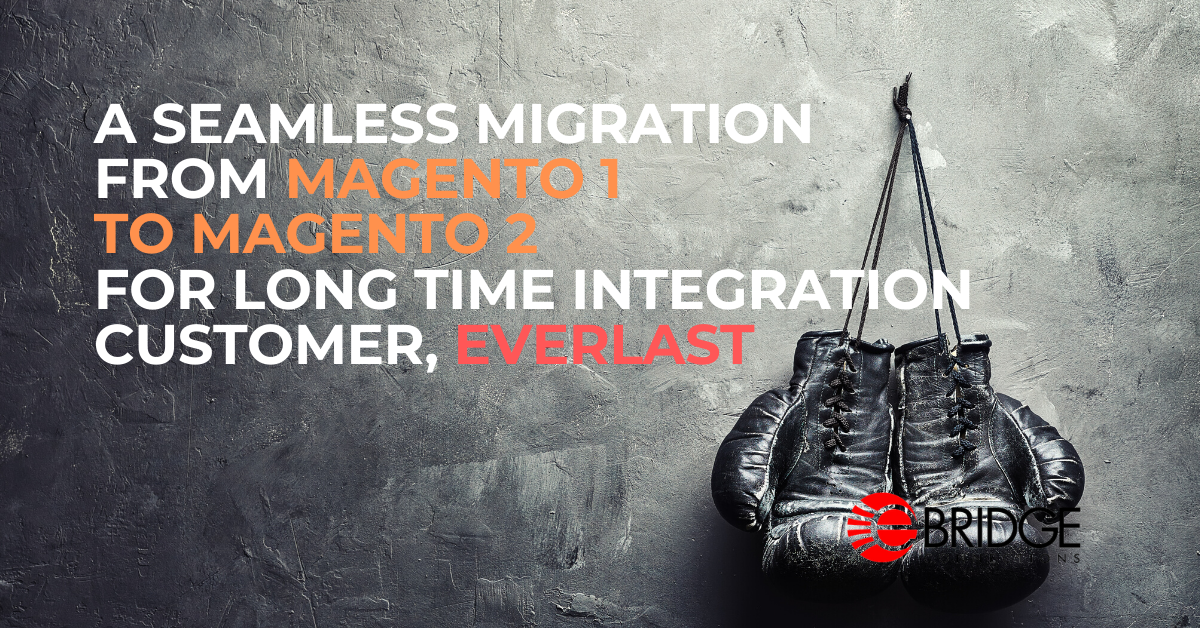eBridge Connections secured a seamless migration from Magento 1 to Magento 2 for long standing customer Everlast