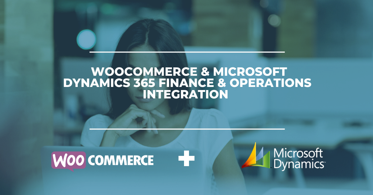 WooCommerce & Microsoft Dynamics 365 Finance & Operations Integration Solution