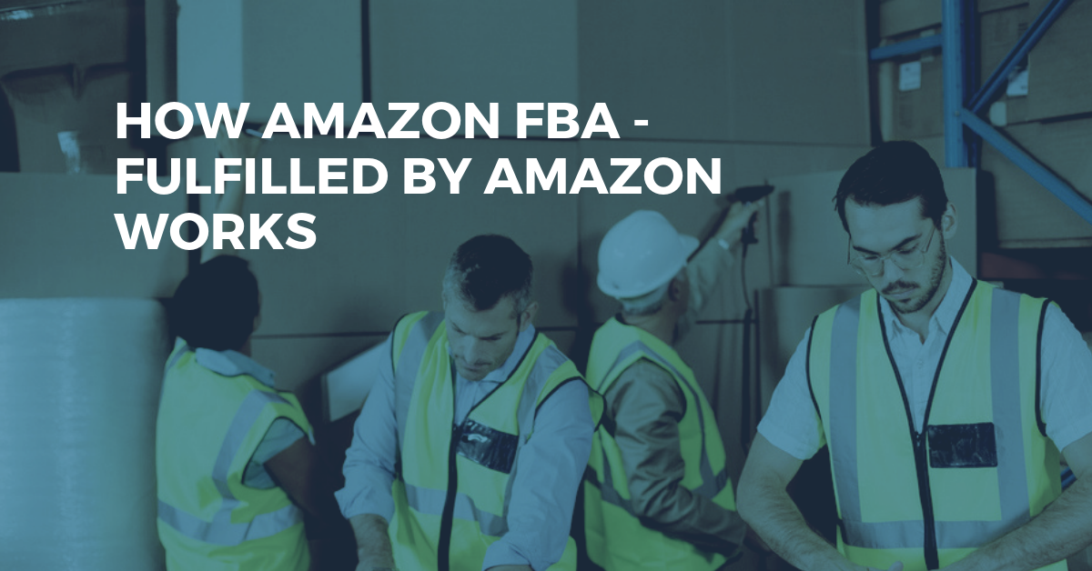 How Amazon's Fulfilled by Amazon (FBA) Program Works