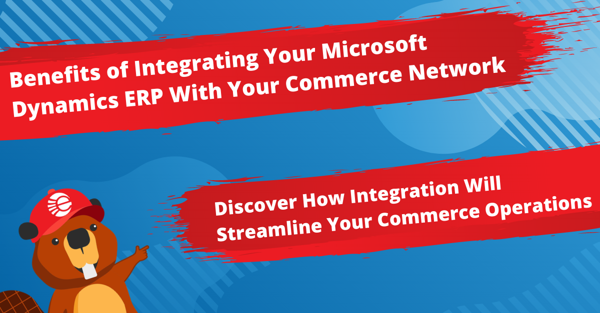 Benefits of Integrating Your Microsoft Dynamics ERP With Your Commerce Network (eCommerce & EDI)