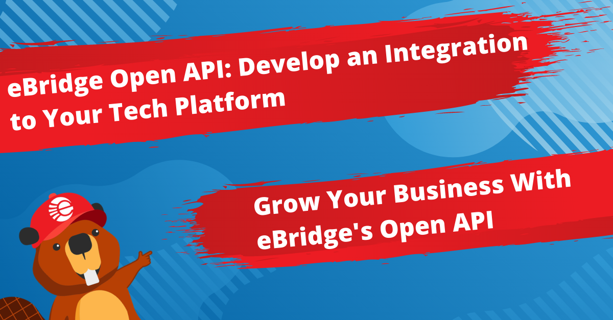 Grow Your Business With eBridge's API: Develop an Integration to Your Tech Platform