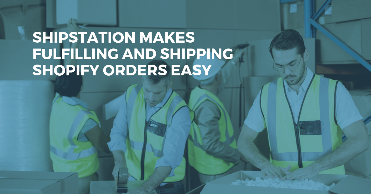 How ShipStation Makes Shopify Order Fulfillment & Shipping Easy