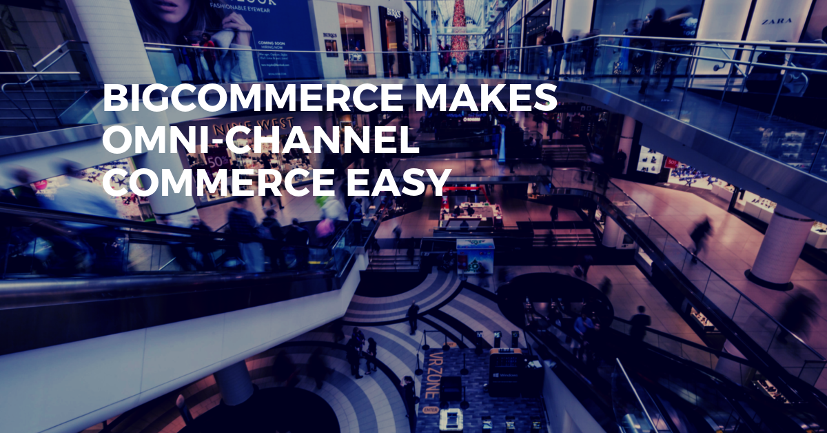 BigCommerce Makes Omni-Channel Commerce Easy