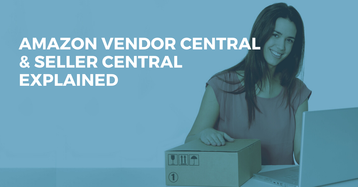 Amazon Vendor Central & Seller Central Explained