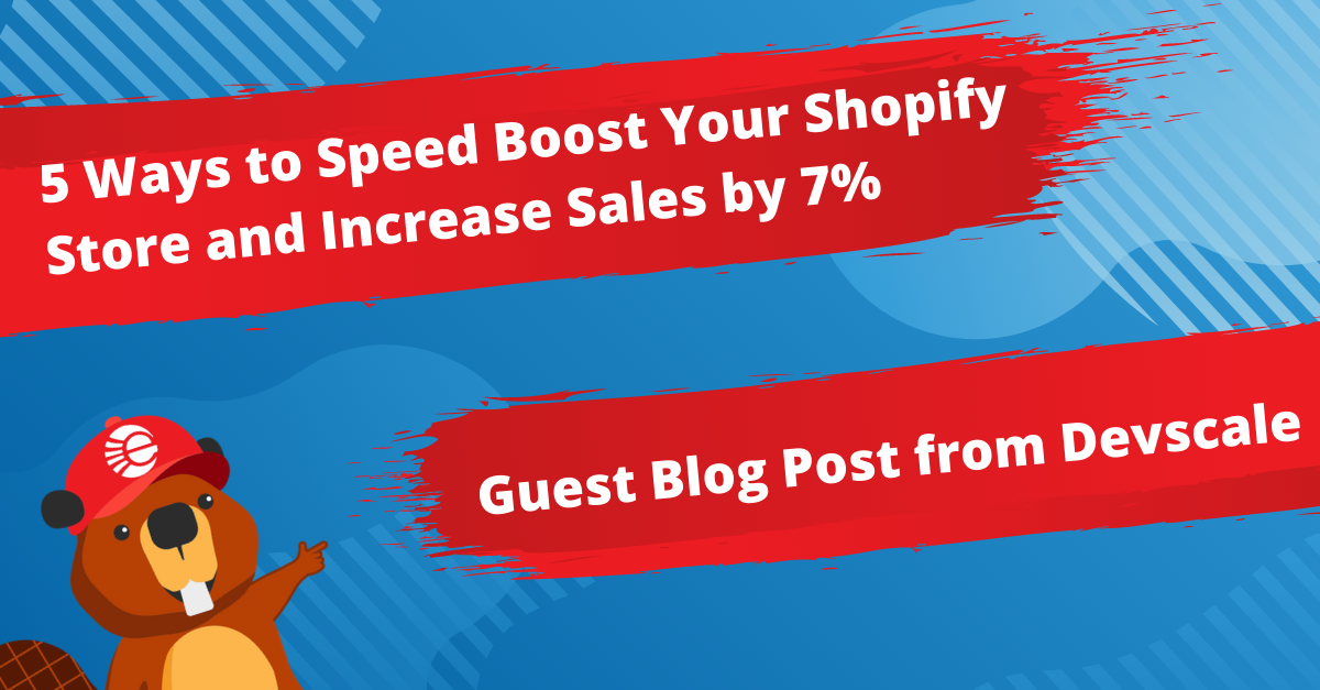 5 Ways to Speed Boost Your Shopify Store, and Increase Sales by 7% - Guest Blog from Devscale