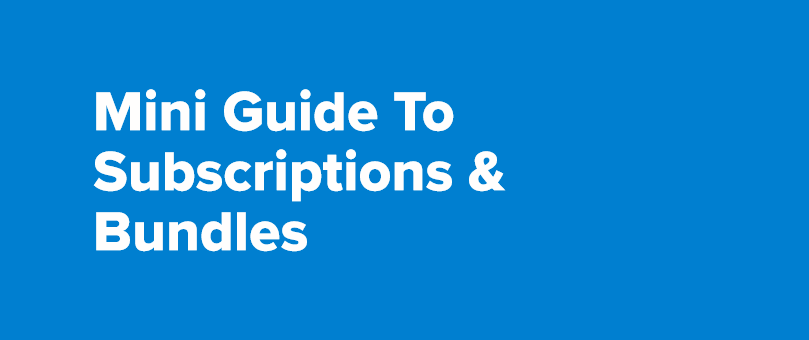 Mini Guide To Subscriptions & Bundles