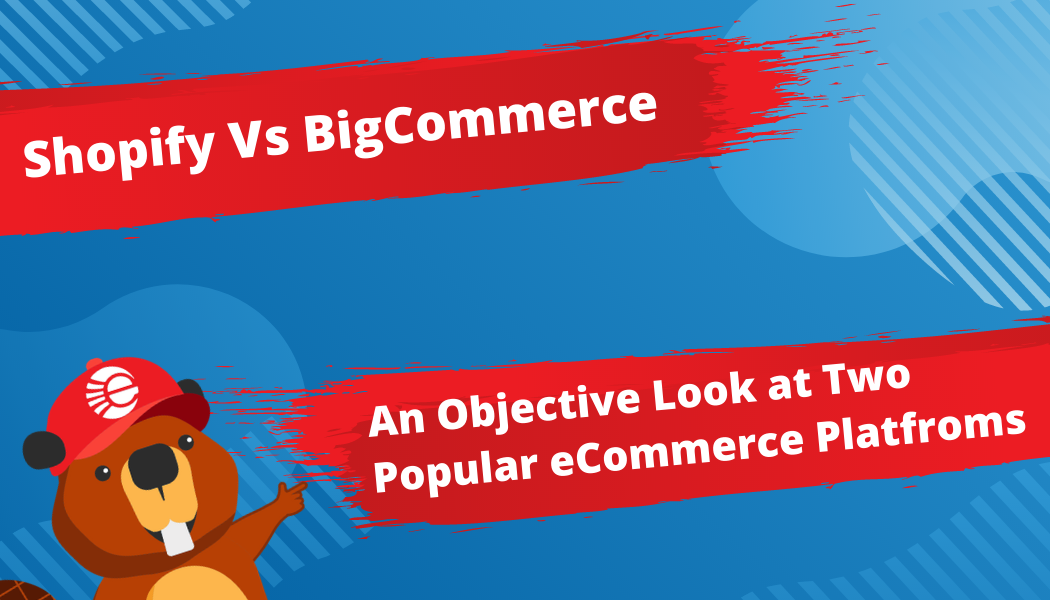 Shopify Vs BigCommerce: An Objective Look at Both Platforms