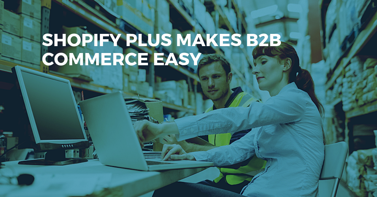 Shopify Plus Makes B2B Commerce Easy With eCommerce