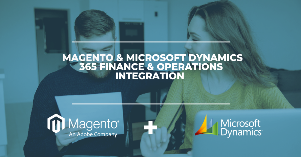 Magento & Microsoft Dynamics 365 Finance & Operations Integration Solution