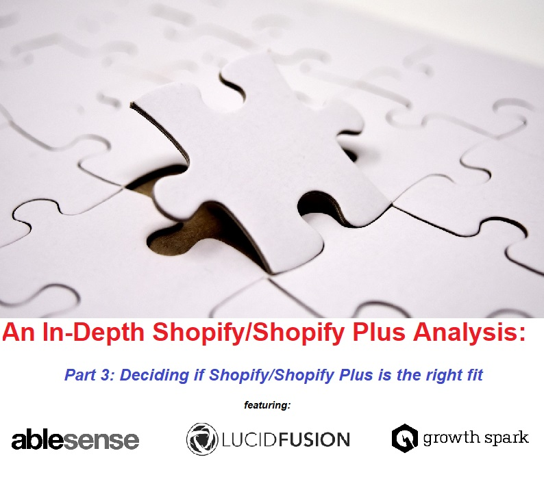 An in-depth analysis of Shopify/Shopify Plus through the eyes of AbleSense, Lucid Fusion, and Growth Spark. Part 3: Deciding if Shopify or Shopify Plus is the right fit