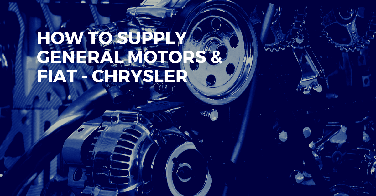 How to Supply GM (General Motors) & Fiat - Chrysler With Parts