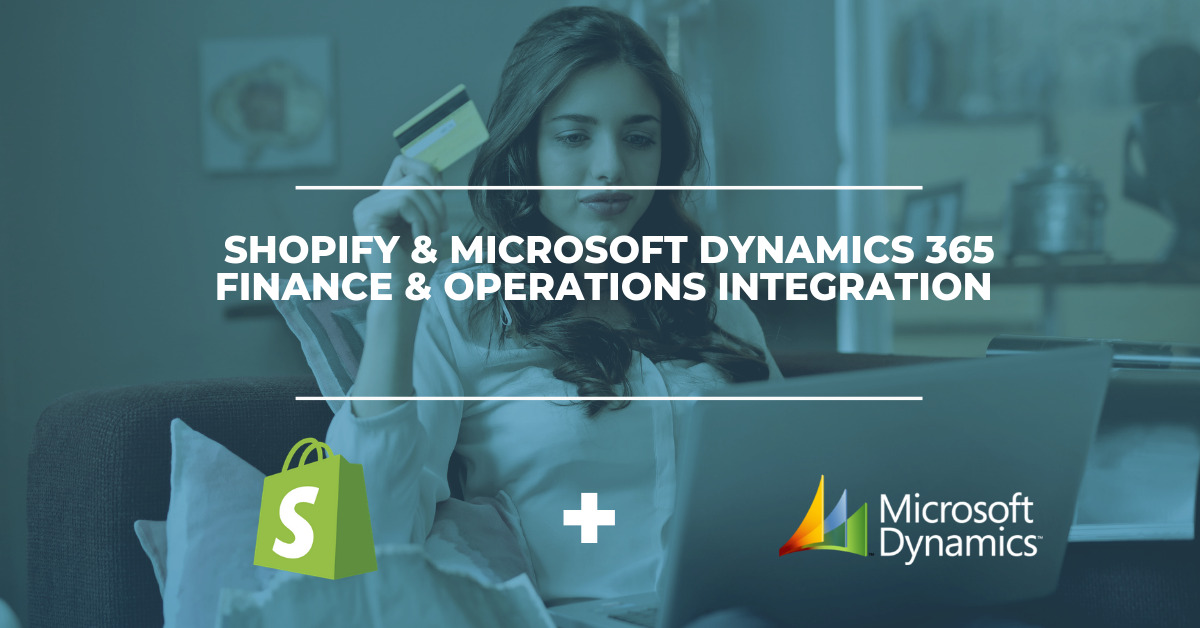 Shopify & Microsoft Dynamics 365 Finance & Operations Integration Solution
