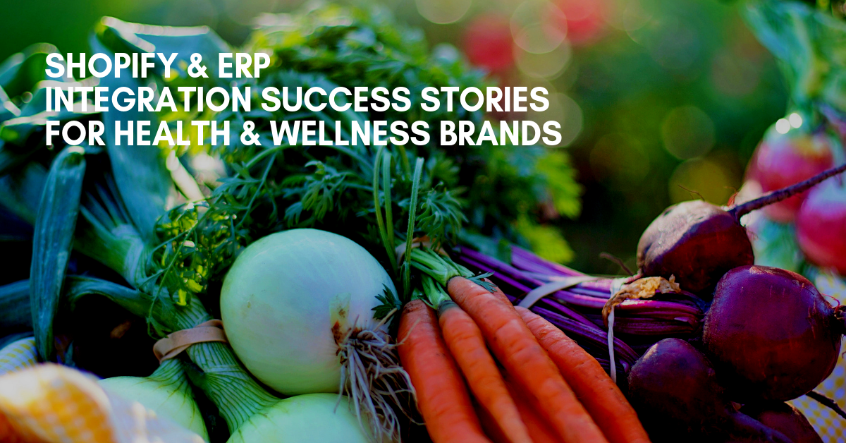 Shopify & ERP Integration Success Stories For Health & Wellness Brands