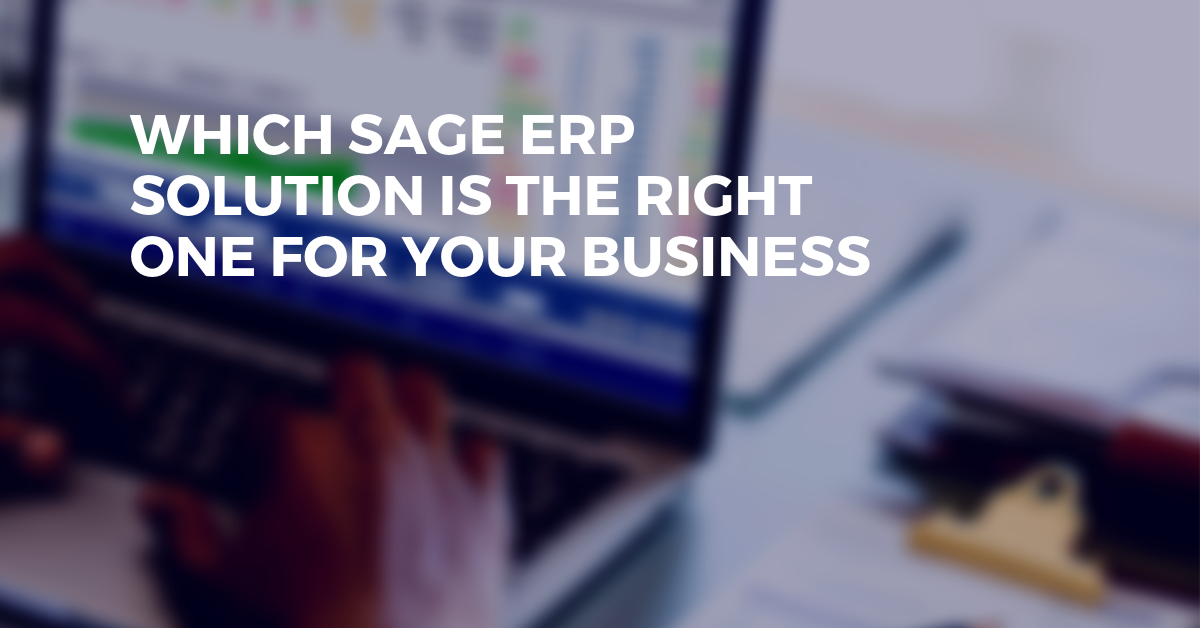 Discover Which Sage ERP is the Right One For Your Business