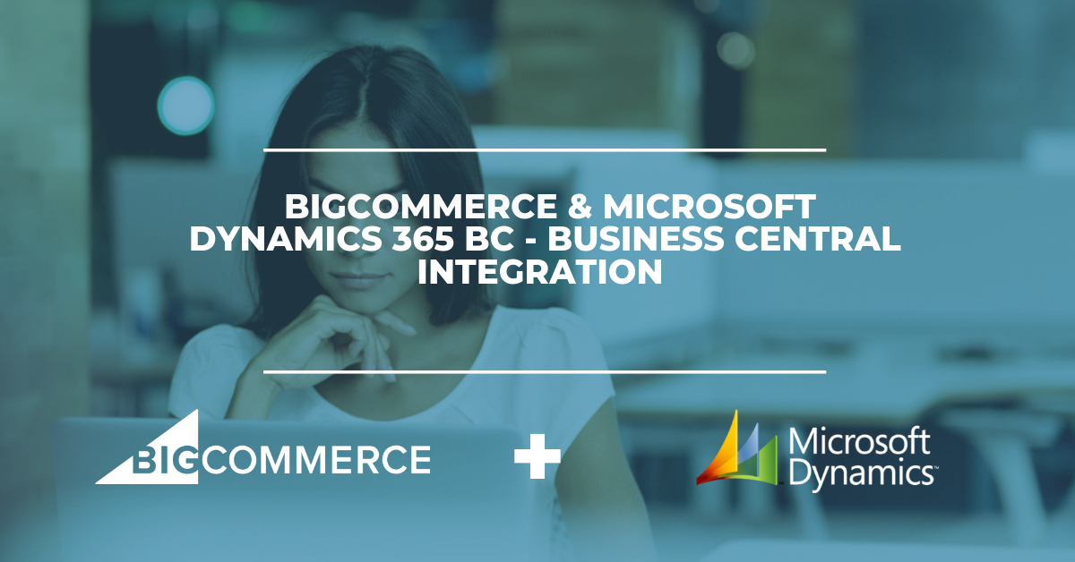 BigCommerce & Microsoft Dynamics 365 BC  - Business Central Integration Solution