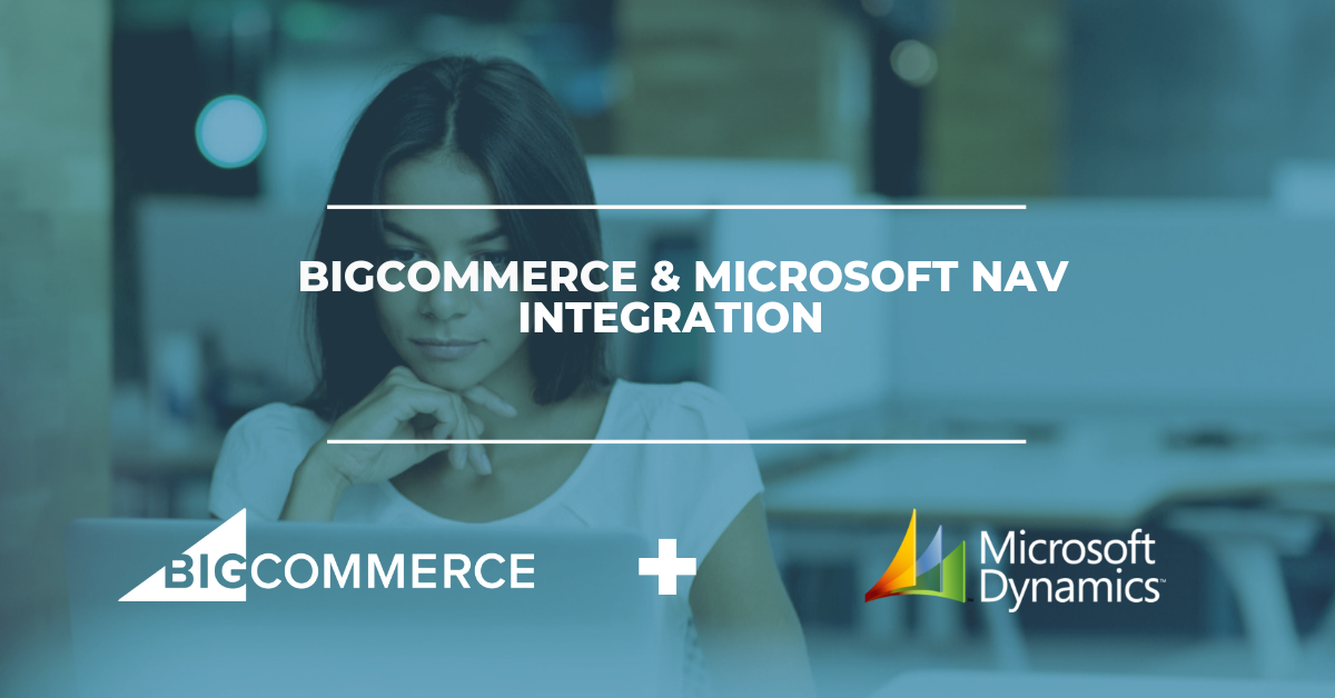 Connect MS Dynamics NAV to your BigCommerce store: Integrate orders, shipping, inventory, and more