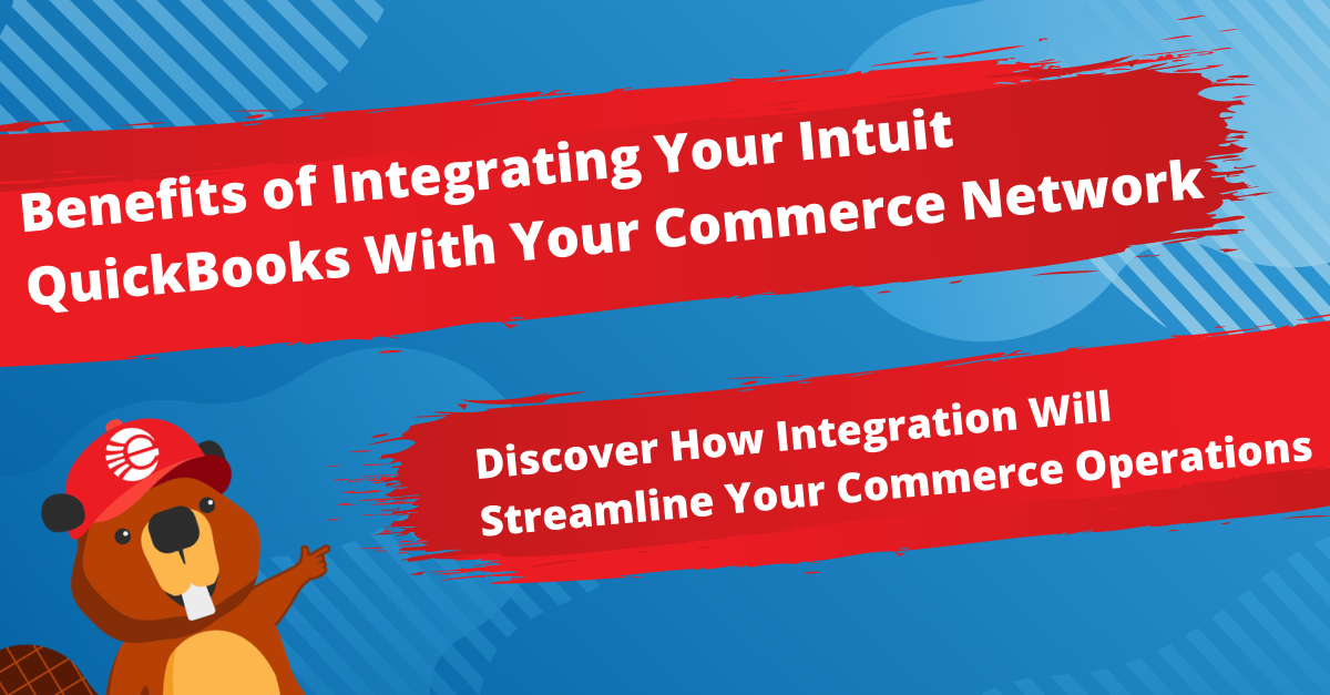 Benefits of Integrating Your Intuit QuickBooks With Your Commerce Network (eCommerce & EDI)
