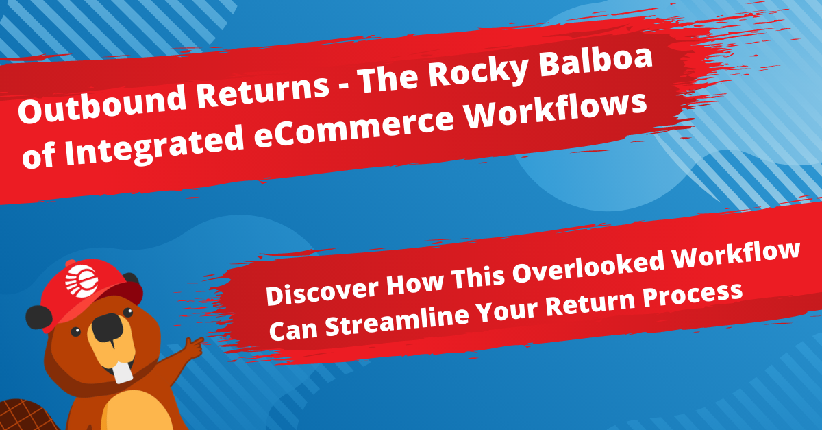 Outbound Returns - The Rocky Balboa of Integrated eCommerce Workflows